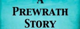 A Prewrath Story — A Most Excellent Teacher