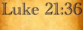 """Luke 21:36 – """"Escape"""" Refers to the Day of the Lord, not the Great Tribulation"""