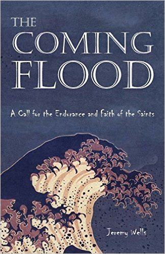 Book Review: The Coming Flood: A Call for the Endurance and Faith of the Saints by Jeremy Wells